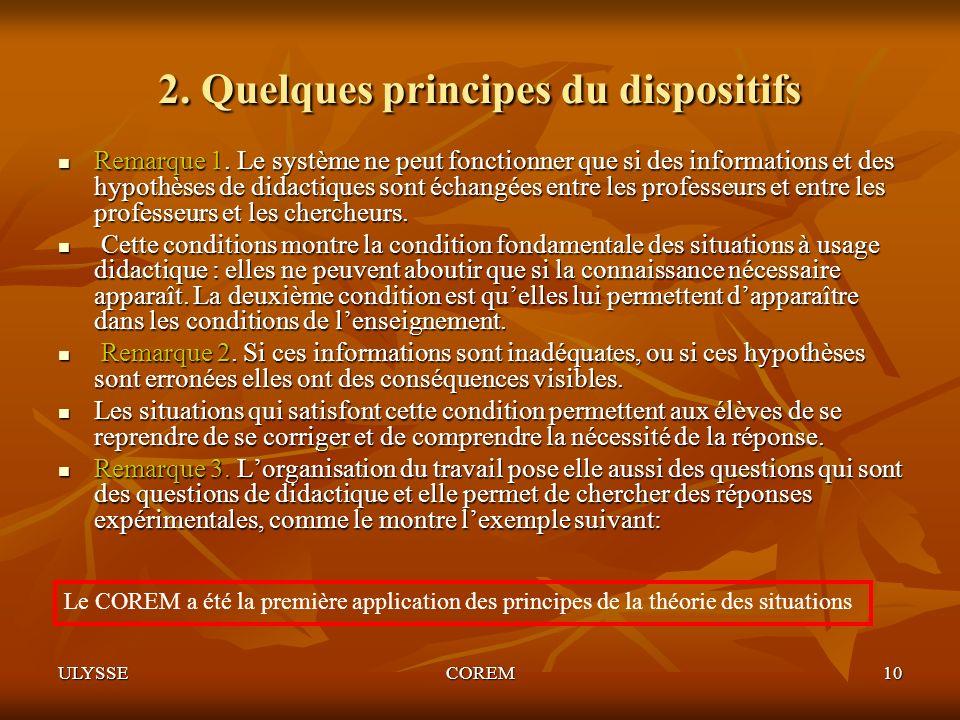 ULYSSECOREM10 2. Quelques principes du dispositifs Remarque 1. Le système ne peut fonctionner que si des informations et des hypothèses de didactiques