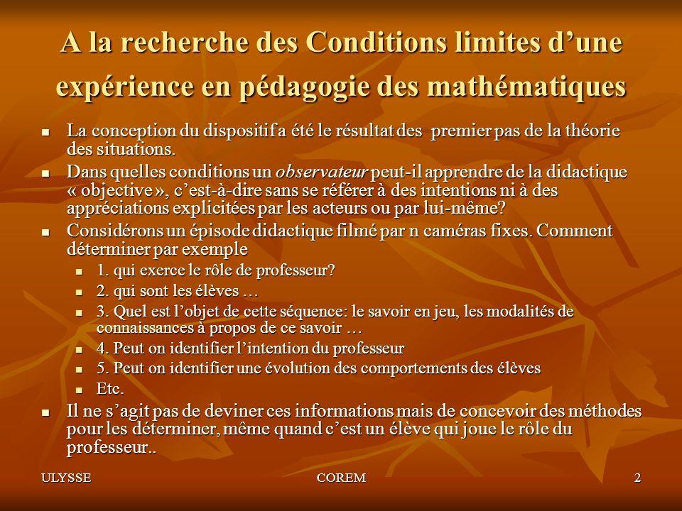 ULYSSECOREM2 A la recherche des Conditions limites dune expérience en pédagogie des mathématiques La conception du dispositif a été le résultat des pr