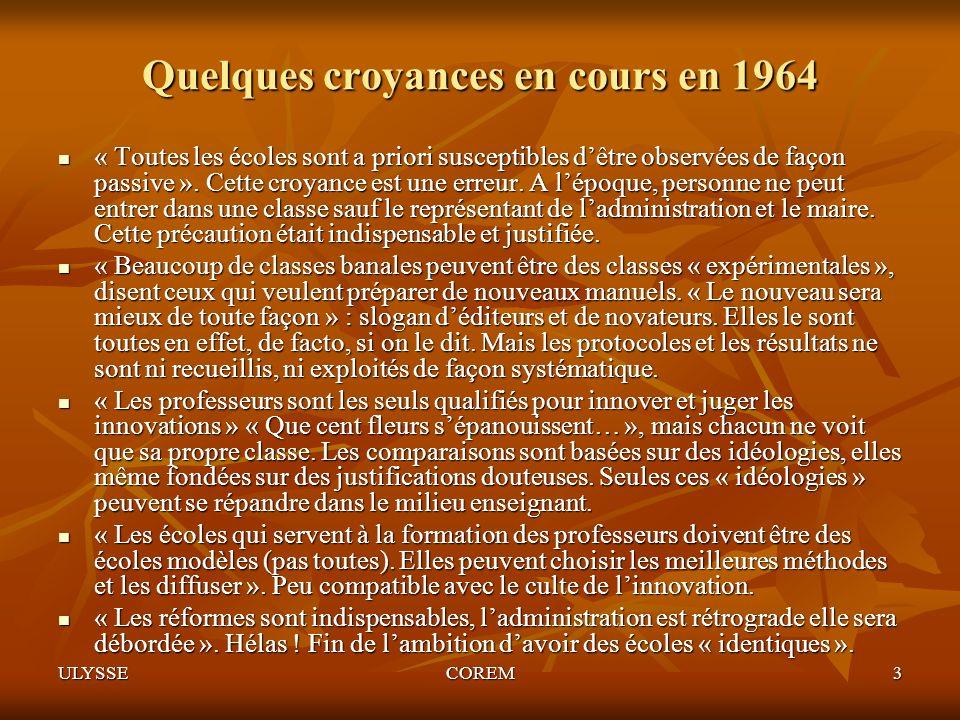 ULYSSECOREM3 Quelques croyances en cours en 1964 « Toutes les écoles sont a priori susceptibles dêtre observées de façon passive ». Cette croyance est