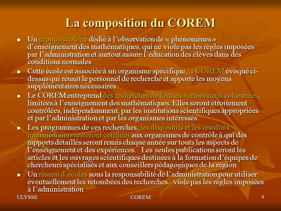 ULYSSECOREM5 La composition du COREM Un groupe scolaire dédié à lobservation de « phénomènes » denseignement des mathématiques, qui ne viole pas les r