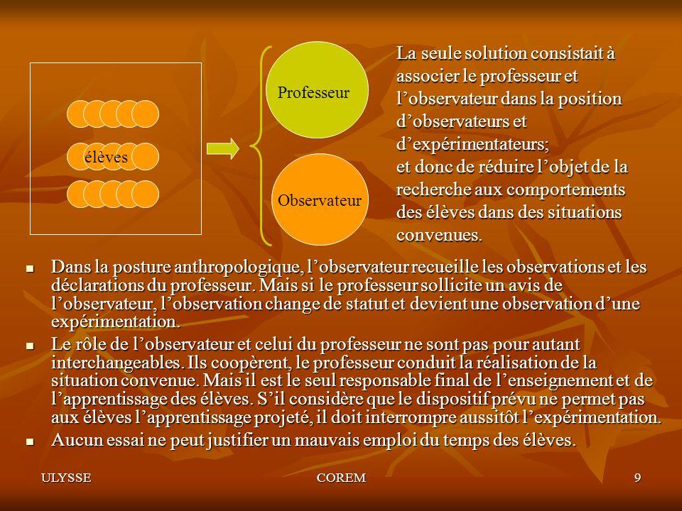 ULYSSECOREM9 La seule solution consistait à associer le professeur et lobservateur dans la position dobservateurs et dexpérimentateurs; et donc de réd