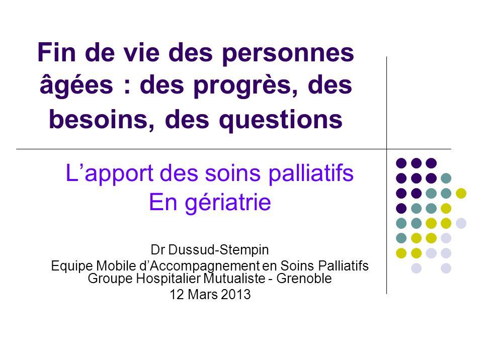 Fin de vie des personnes âgées : des progrès, des besoins, des questions Lapport des soins palliatifs En gériatrie Dr Dussud-Stempin Equipe Mobile dAc