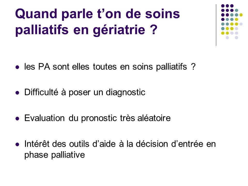 Quand parle ton de soins palliatifs en gériatrie ? les PA sont elles toutes en soins palliatifs ? Difficulté à poser un diagnostic Evaluation du prono