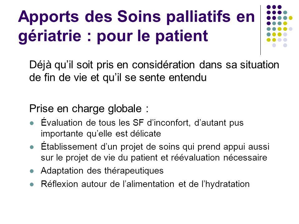 Apports des Soins palliatifs en gériatrie : pour le patient Déjà quil soit pris en considération dans sa situation de fin de vie et quil se sente ente
