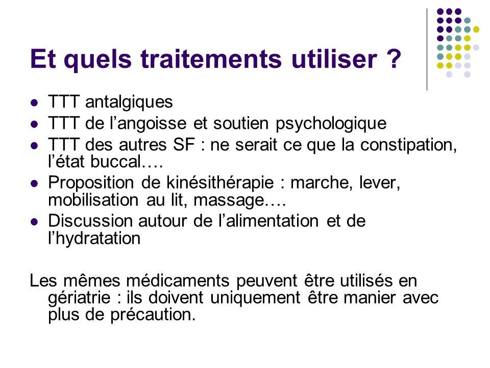 Et quels traitements utiliser ? TTT antalgiques TTT de langoisse et soutien psychologique TTT des autres SF : ne serait ce que la constipation, létat