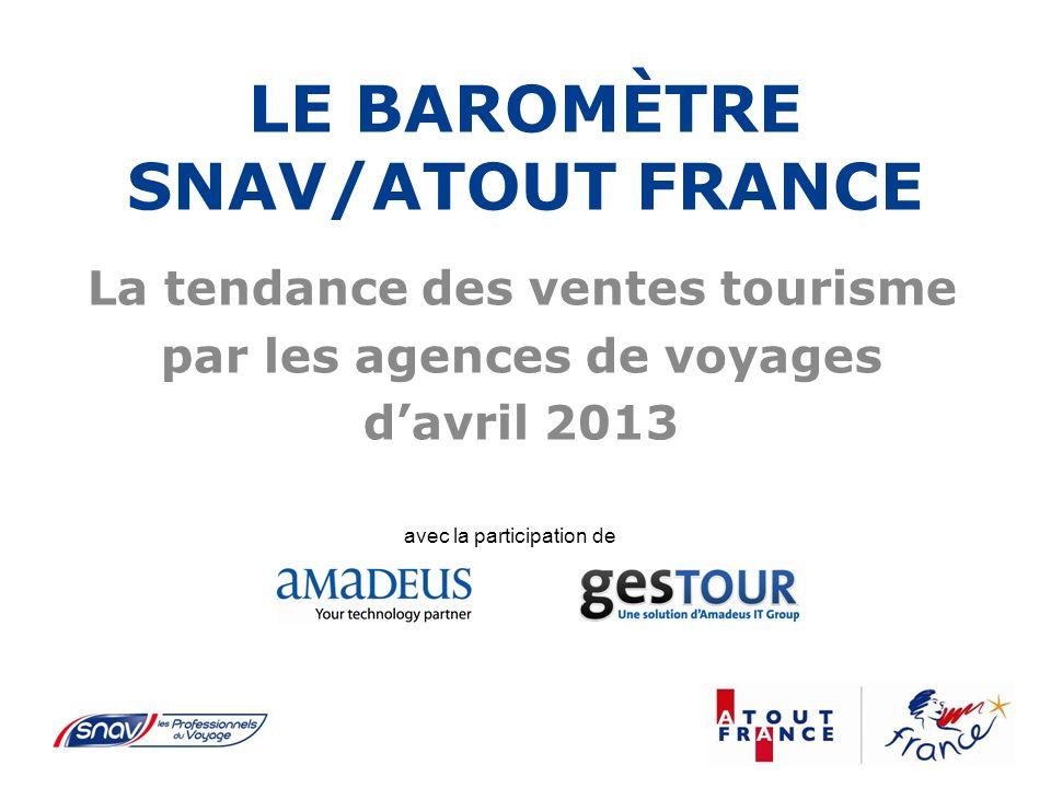LE BAROMÈTRE SNAV/ATOUT FRANCE La tendance des ventes tourisme par les agences de voyages davril 2013 avec la participation de