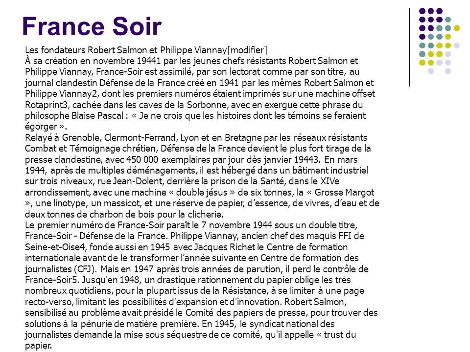 France Soir Les fondateurs Robert Salmon et Philippe Viannay[modifier] À sa création en novembre 19441 par les jeunes chefs résistants Robert Salmon e