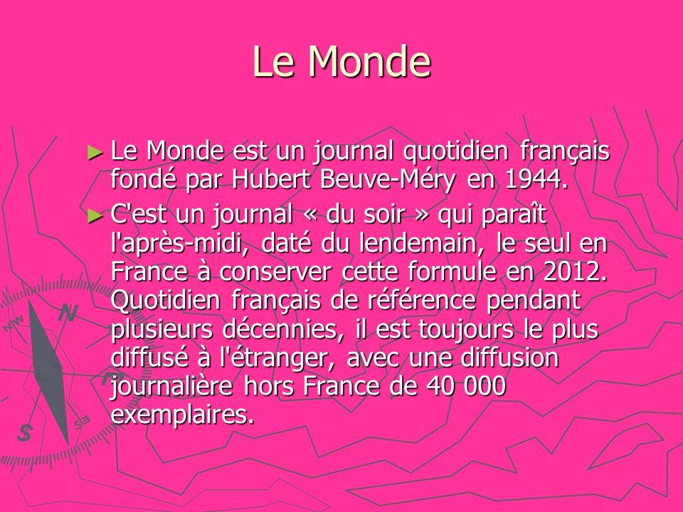Le Monde Le Monde est un journal quotidien français fondé par Hubert Beuve-Méry en 1944. Le Monde est un journal quotidien français fondé par Hubert B