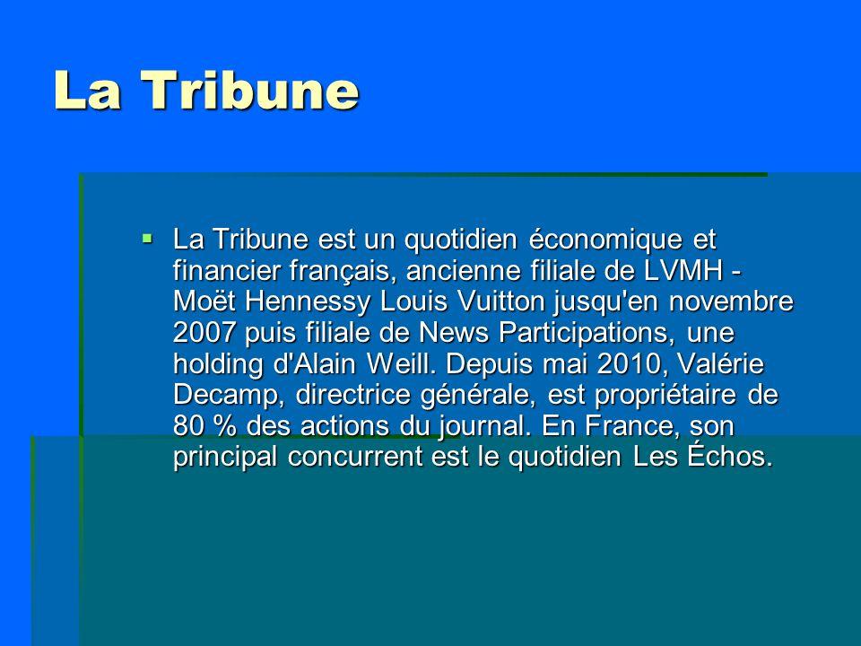 La Tribune La Tribune est un quotidien économique et financier français, ancienne filiale de LVMH - Moët Hennessy Louis Vuitton jusqu'en novembre 2007
