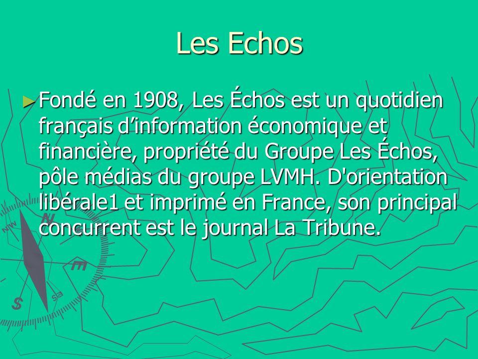 Les Echos Fondé en 1908, Les Échos est un quotidien français dinformation économique et financière, propriété du Groupe Les Échos, pôle médias du grou