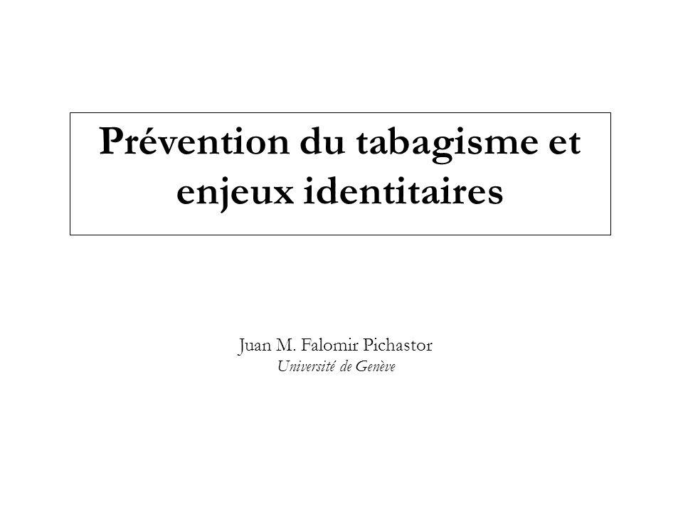 Juan M. Falomir Pichastor Université de Genève Prévention du tabagisme et enjeux identitaires