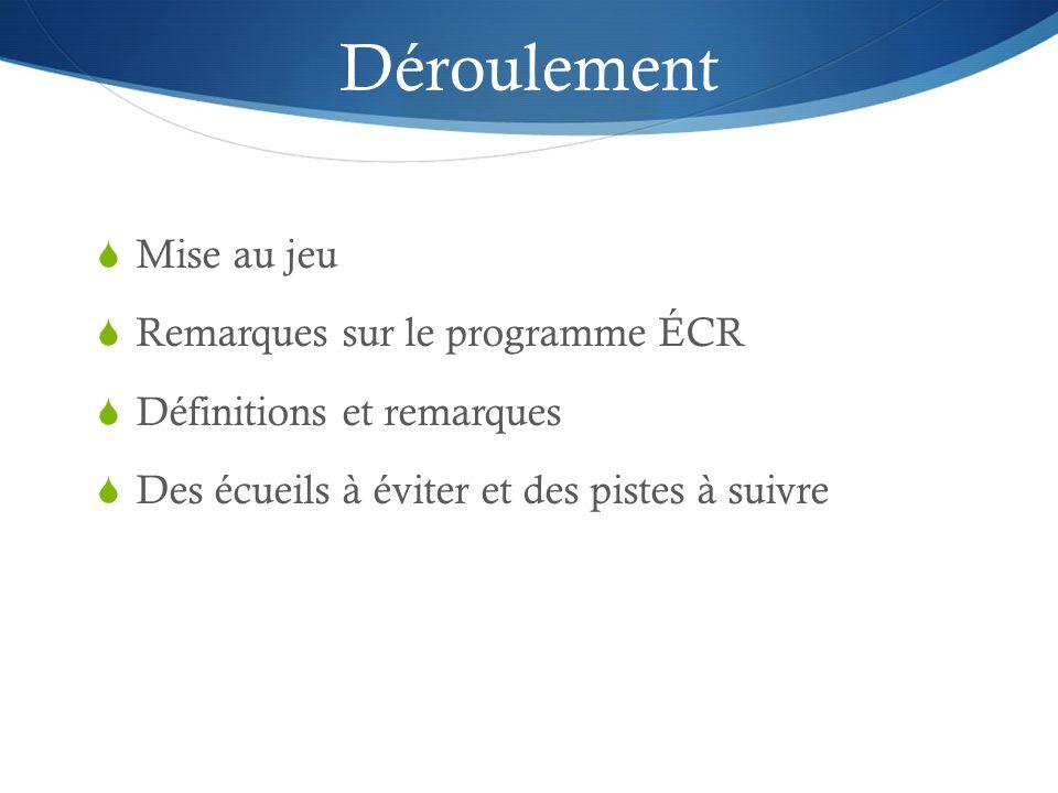 Déroulement Mise au jeu Remarques sur le programme ÉCR Définitions et remarques Des écueils à éviter et des pistes à suivre