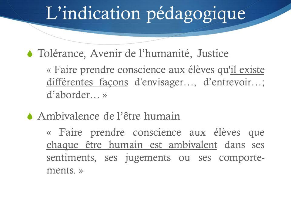 Lindication pédagogique Tolérance, Avenir de lhumanité, Justice « Faire prendre conscience aux élèves qu'il existe différentes façons d'envisager…, de