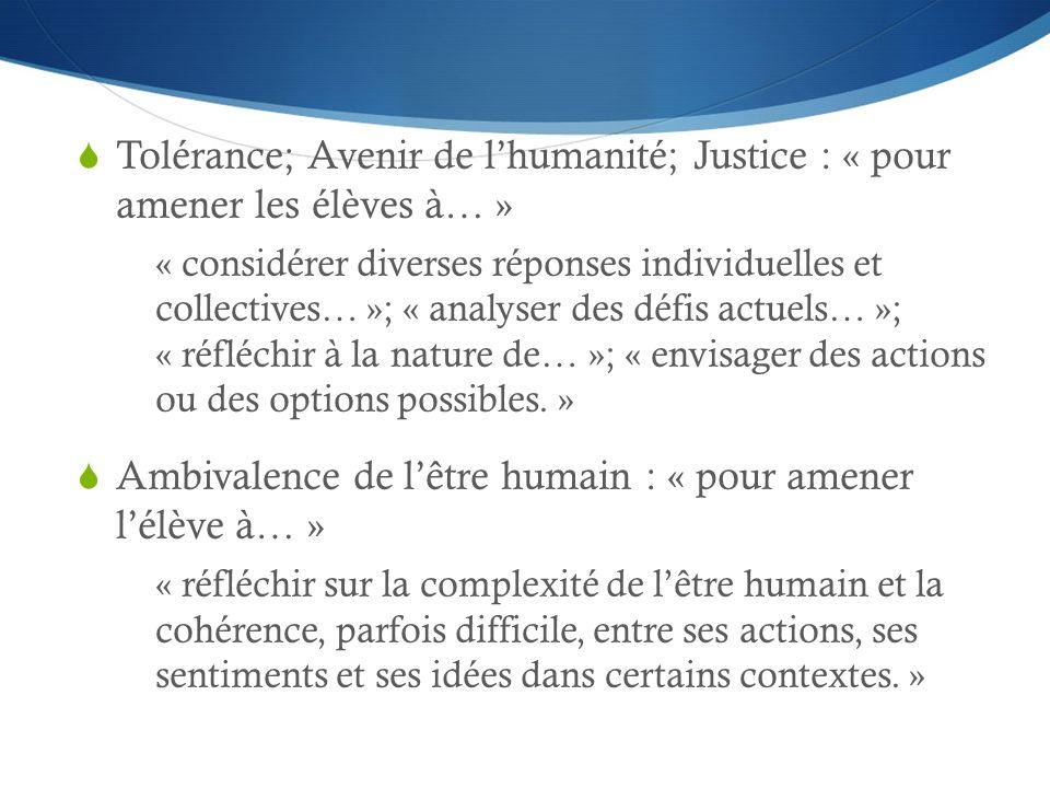 Tolérance; Avenir de lhumanité; Justice : « pour amener les élèves à… » « considérer diverses réponses individuelles et collectives… »; « analyser des défis actuels… »; « réfléchir à la nature de… »; « envisager des actions ou des options possibles.