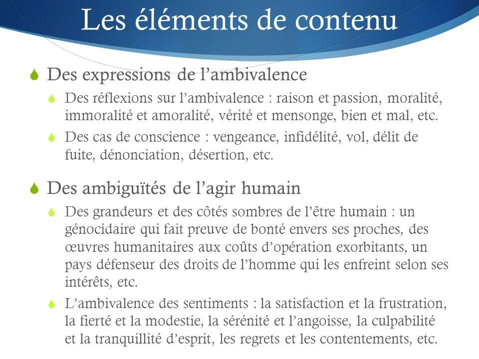 Les éléments de contenu Des expressions de lambivalence Des réflexions sur lambivalence : raison et passion, moralité, immoralité et amoralité, vérité et mensonge, bien et mal, etc.