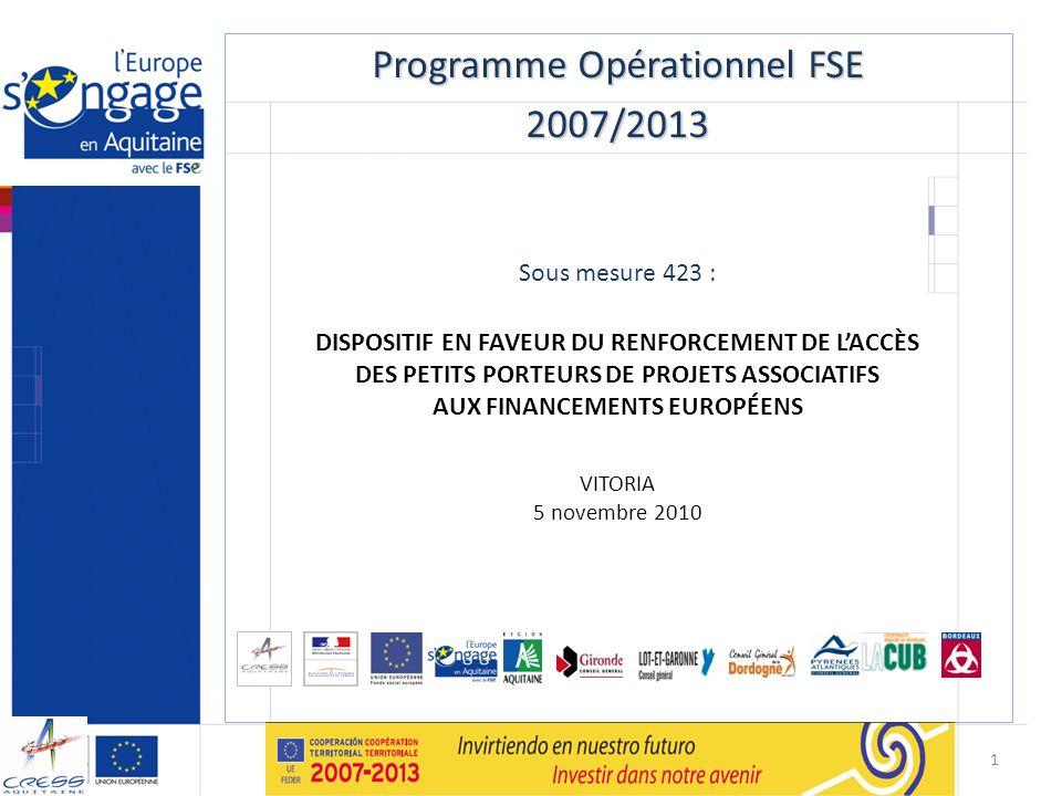 Programme Opérationnel FSE 2007/2013 Sous mesure 423 : DISPOSITIF EN FAVEUR DU RENFORCEMENT DE LACCÈS DES PETITS PORTEURS DE PROJETS ASSOCIATIFS AUX F