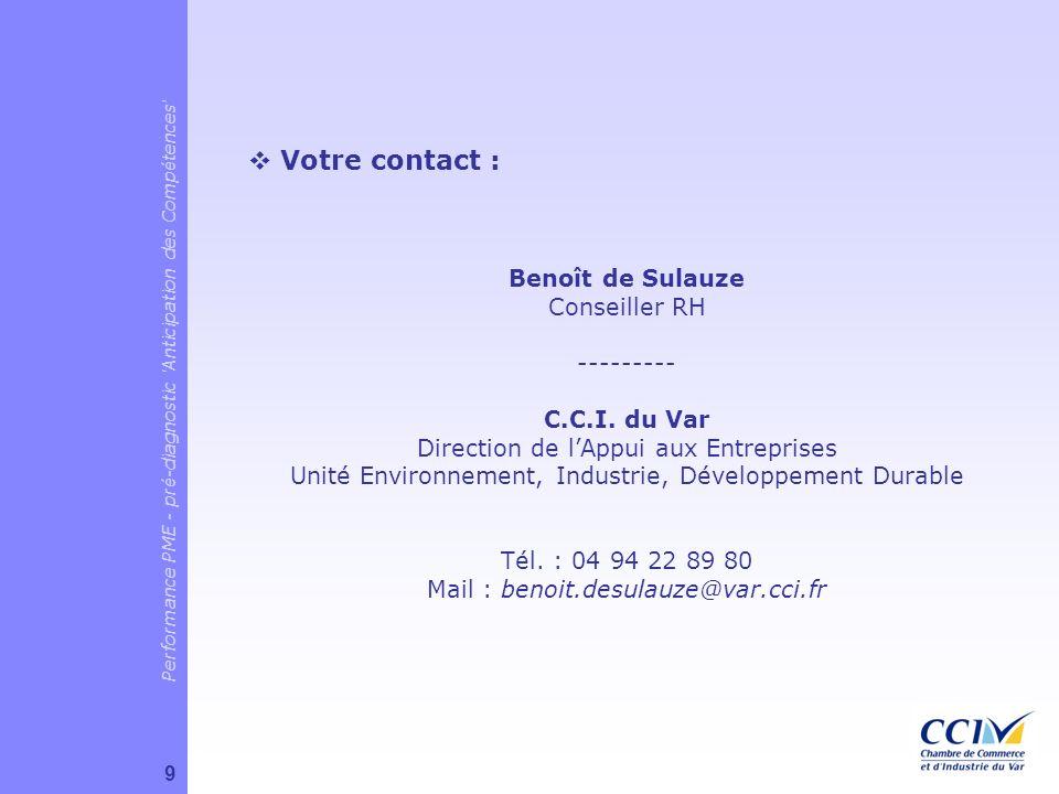 Votre contact : Benoît de Sulauze Conseiller RH --------- C.C.I. du Var Direction de lAppui aux Entreprises Unité Environnement, Industrie, Développem