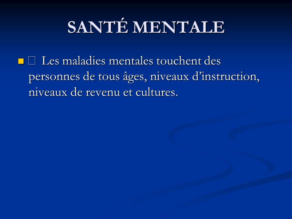 SANTÉ MENTALE • • La maladie mentale apparaît le plus souvent à ladolescence et dans la jeune vie adulte.
