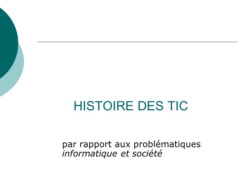 HISTOIRE DES TIC par rapport aux problématiques informatique et société Informatique et société Cours magistral