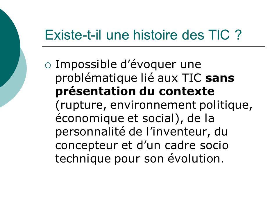 Existe-t-il une histoire des TIC ? Impossible dévoquer une problématique lié aux TIC sans présentation du contexte (rupture, environnement politique,