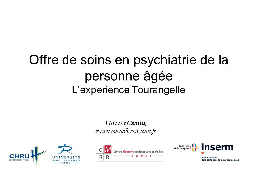 Offre de soins en psychiatrie de la personne âgée Lexperience Tourangelle Vincent Camus, vincent.camus@univ-tours.fr