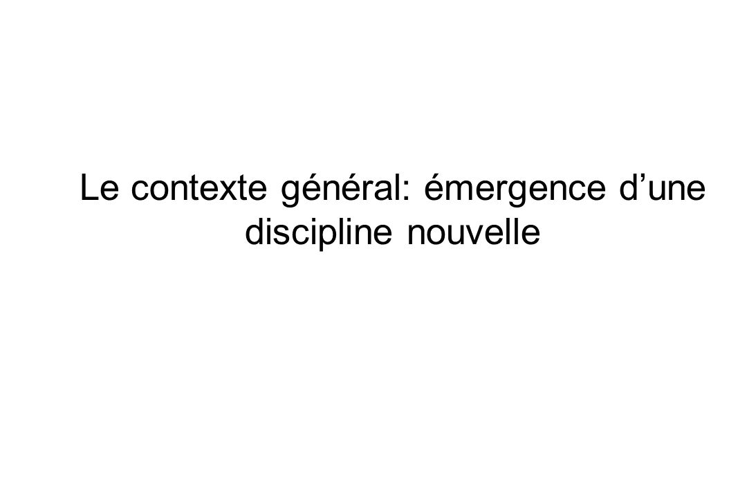 Le contexte général: émergence dune discipline nouvelle