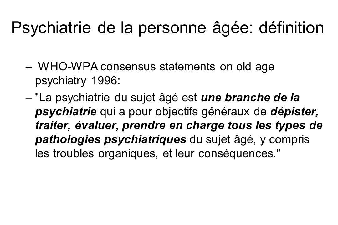 Psychiatrie de la personne âgée: définition – WHO-WPA consensus statements on old age psychiatry 1996: –
