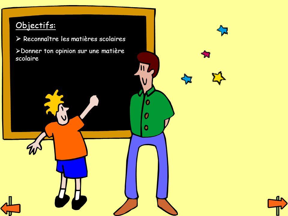 Objectifs: Reconnaître les matières scolaires Donner ton opinion sur une matière scolaire