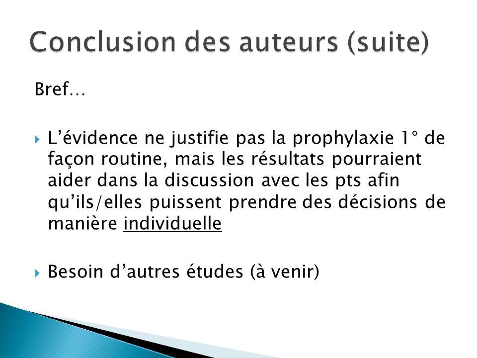 Bref… Lévidence ne justifie pas la prophylaxie 1° de façon routine, mais les résultats pourraient aider dans la discussion avec les pts afin quils/ell