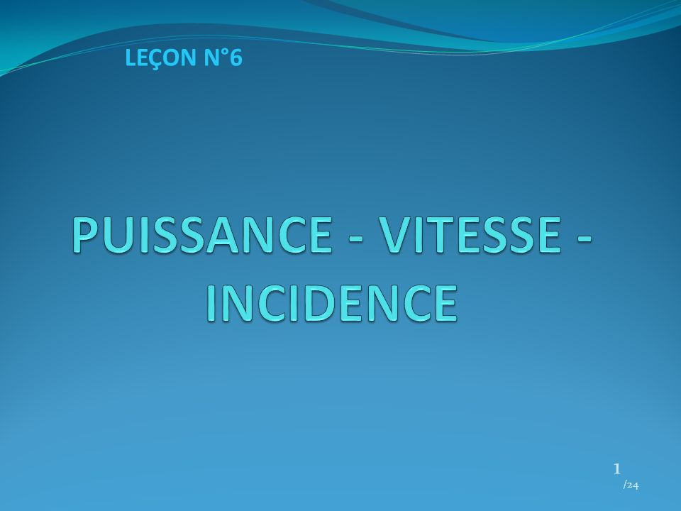 PUISSANCE - VITESSE - INCIDENCE /24 12 II.COEFFICIENTS DE PORTANCE ET TRAÎNÉE