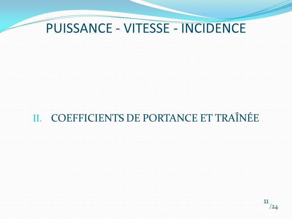 PUISSANCE - VITESSE - INCIDENCE II. COEFFICIENTS DE PORTANCE ET TRAÎNÉE /24 11