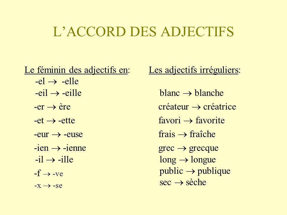 LACCORD DES ADJECTIFS Le féminin des adjectifs en: -el -elle -eil -eille -er ère -et -ette -eur -euse -ien -ienne -il -ille -f -ve -x -se Les adjectif