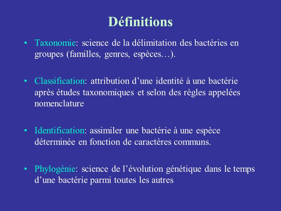 Définitions Taxonomie: science de la délimitation des bactéries en groupes (familles, genres, espèces…). Classification: attribution dune identité à u