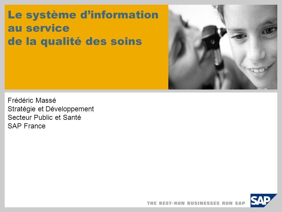 Le système dinformation au service de la qualité des soins Frédéric Massé Stratégie et Développement Secteur Public et Santé SAP France