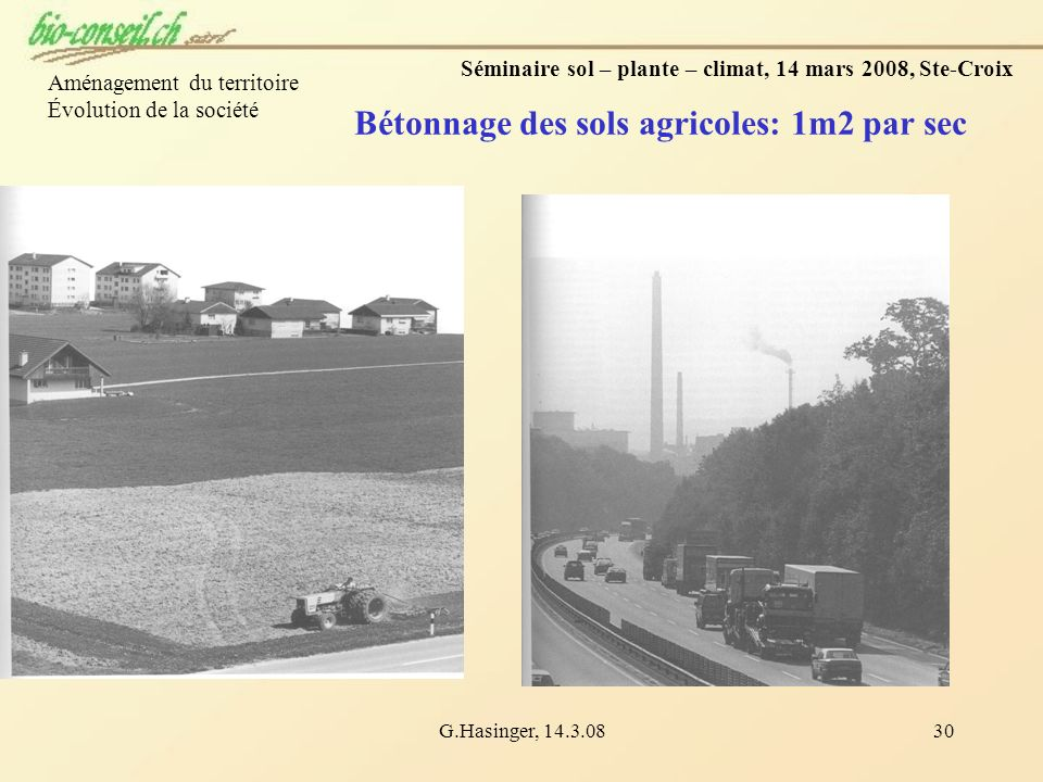 G.Hasinger, 14.3.0830 Séminaire sol – plante – climat, 14 mars 2008, Ste-Croix Bétonnage des sols agricoles: 1m2 par sec Aménagement du territoire Évo