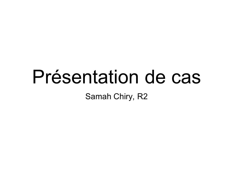 Présentation de cas Samah Chiry, R2