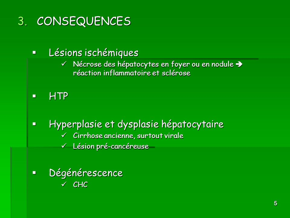 5 3.CONSEQUENCES Lésions ischémiques Lésions ischémiques Nécrose des hépatocytes en foyer ou en nodule réaction inflammatoire et sclérose Nécrose des