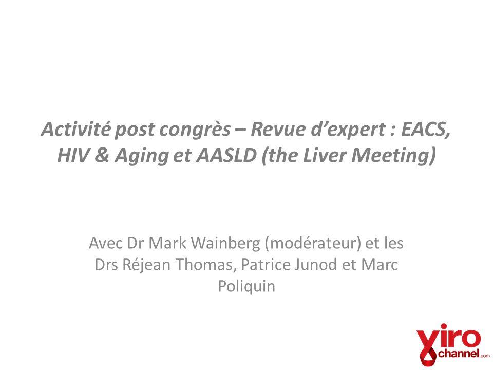Activité post congrès – Revue dexpert : EACS, HIV & Aging et AASLD (the Liver Meeting) Avec Dr Mark Wainberg (modérateur) et les Drs Réjean Thomas, Pa