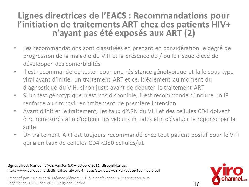 Lignes directrices de lEACS : Recommandations pour linitiation de traitements ART chez des patients HIV+ nayant pas été exposés aux ART (2) 16 Les rec