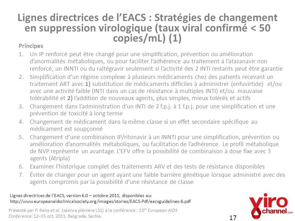 Lignes directrices de lEACS : Stratégies de changement en suppression virologique (taux viral confirmé < 50 copies/mL) (1) 17 Principes 1.Un IP renfor