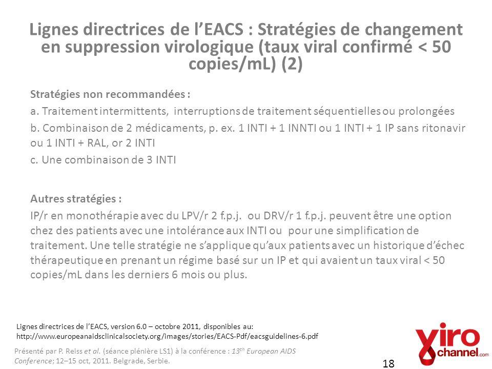 18 Stratégies non recommandées : a. Traitement intermittents, interruptions de traitement séquentielles ou prolongées b. Combinaison de 2 médicaments,