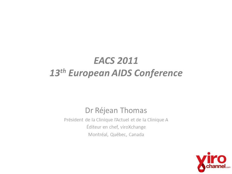 EACS 2011 13 th European AIDS Conference Dr Réjean Thomas Président de la Clinique lActuel et de la Clinique A Éditeur en chef, viroXchange Montréal,
