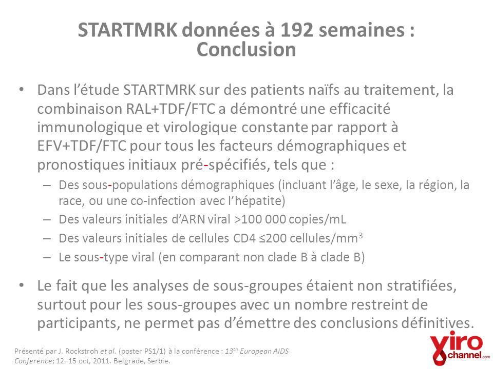 STARTMRK données à 192 semaines : Conclusion Dans létude STARTMRK sur des patients naïfs au traitement, la combinaison RAL+TDF/FTC a démontré une effi