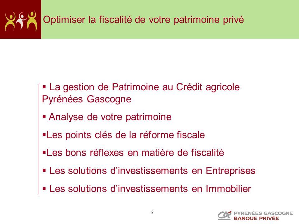 2 Optimiser la fiscalité de votre patrimoine privé La gestion de Patrimoine au Crédit agricole Pyrénées Gascogne Analyse de votre patrimoine Les point