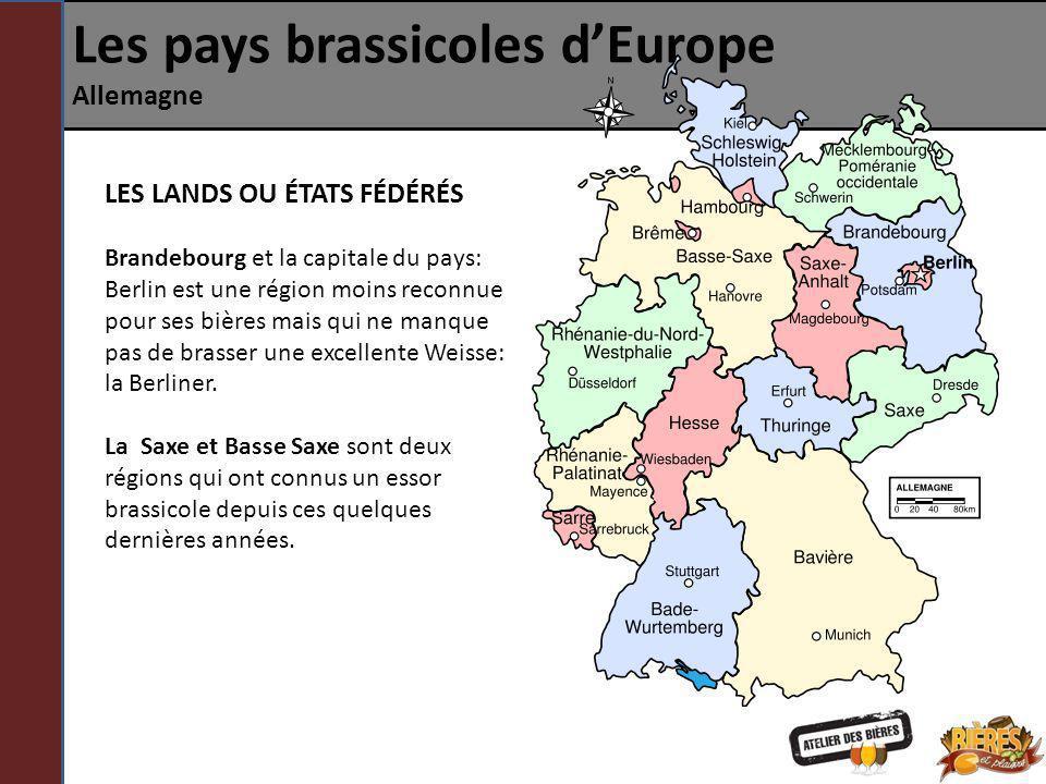 Les pays brassicoles dEurope Allemagne LES LANDS OU ÉTATS FÉDÉRÉS Brandebourg et la capitale du pays: Berlin est une région moins reconnue pour ses bi