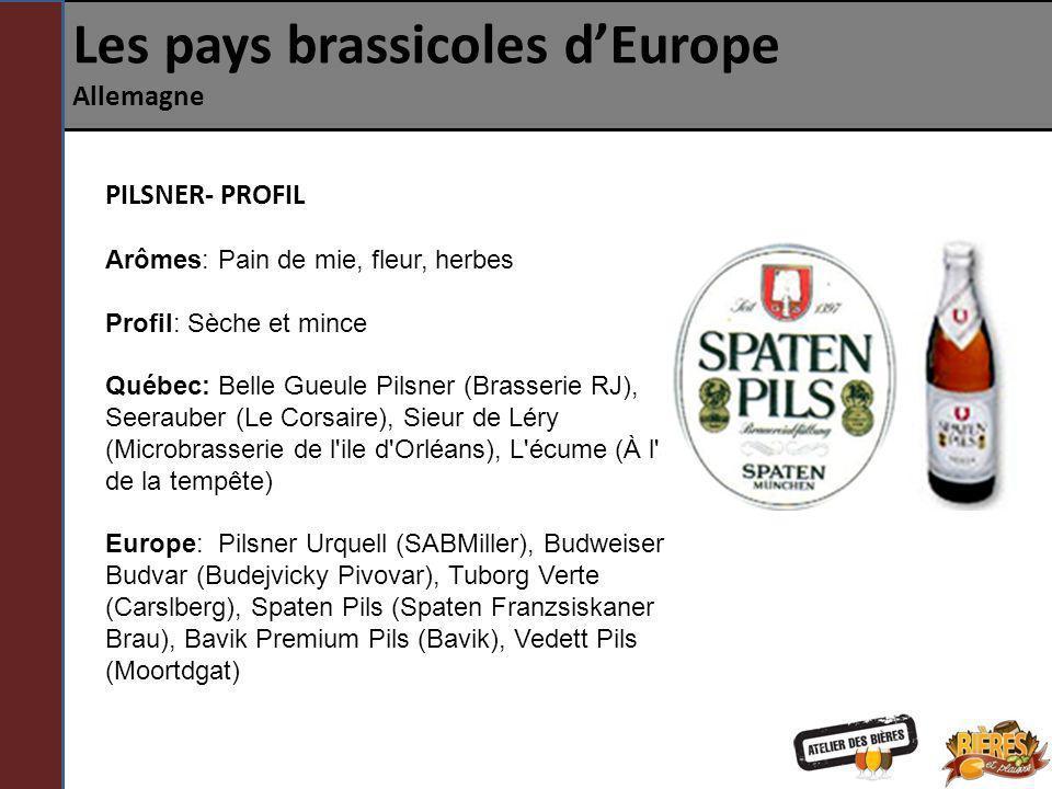 Les pays brassicoles dEurope Allemagne PILSNER- PROFIL Arômes: Pain de mie, fleur, herbes Profil: Sèche et mince Québec: Belle Gueule Pilsner (Brasser