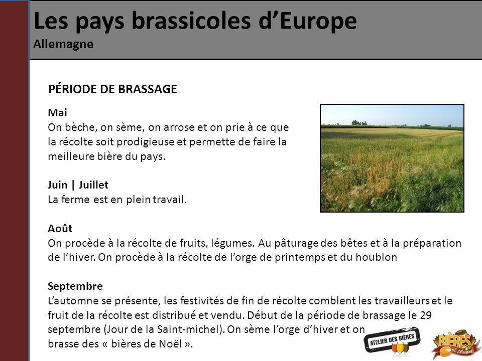 Les pays brassicoles dEurope Allemagne PÉRIODE DE BRASSAGE Mai On bèche, on sème, on arrose et on prie à ce que la récolte soit prodigieuse et permett