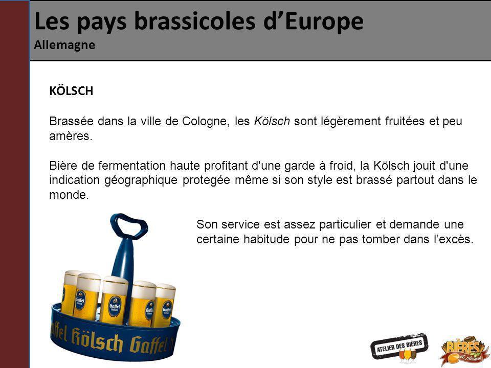 Les pays brassicoles dEurope Allemagne KÖLSCH Brassée dans la ville de Cologne, les Kölsch sont légèrement fruitées et peu amères. Bière de fermentati