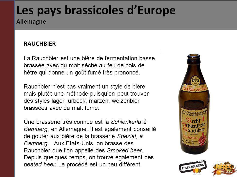 Les pays brassicoles dEurope Allemagne RAUCHBIER La Rauchbier est une bière de fermentation basse brassée avec du malt séché au feu de bois de hêtre q