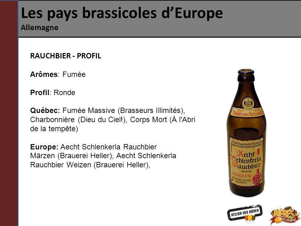 Les pays brassicoles dEurope Allemagne RAUCHBIER - PROFIL Arômes: Fumée Profil: Ronde Québec: Fumée Massive (Brasseurs Illimités), Charbonnière (Dieu